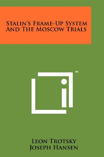 Stalin's Frame-Up System And The Moscow Trials: Leon Trotsky, Joseph