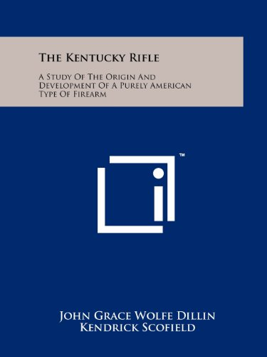 The Kentucky Rifle: A Study of the: Dillin, John Grace