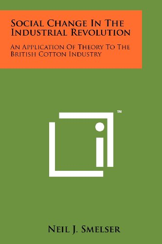 9781258117535: Social Change In The Industrial Revolution: An Application Of Theory To The British Cotton Industry