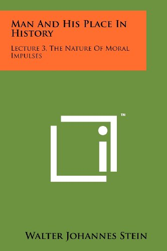 9781258120931: Man And His Place In History: Lecture 3, The Nature Of Moral Impulses
