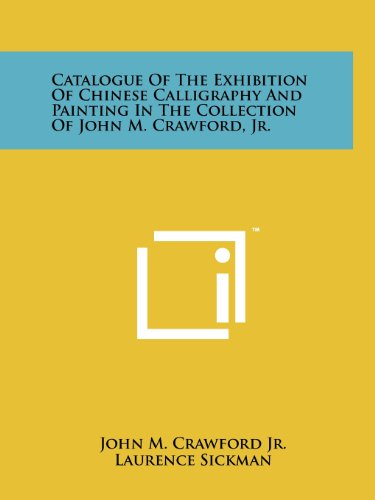 Catalogue of the Exhibition of Chinese Calligraphy: Crawford Jr, John