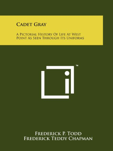 Cadet Gray: A Pictorial History Of Life At West Point As Seen Through Its Uniforms: Todd, Frederick...