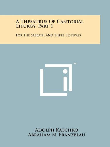A Thesaurus Of Cantorial Liturgy, Part 1: For The Sabbath And Three Festivals: Adolph Katchko