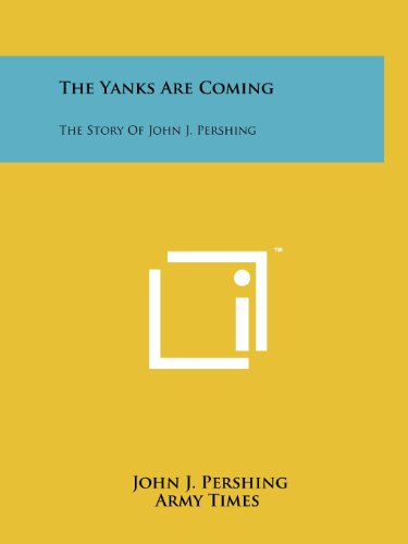 9781258124120: The Yanks Are Coming: The Story Of John J. Pershing
