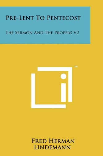 Pre-Lent To Pentecost: The Sermon And The Propers V2: Fred Herman Lindemann