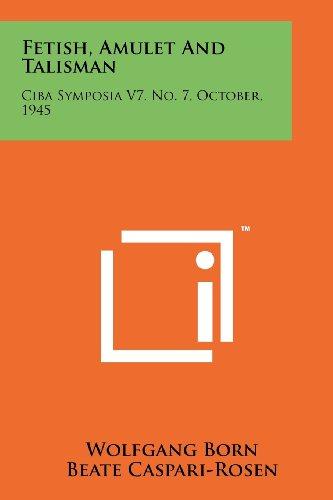 9781258127268: Fetish, Amulet and Talisman: CIBA Symposia V7, No. 7, October, 1945