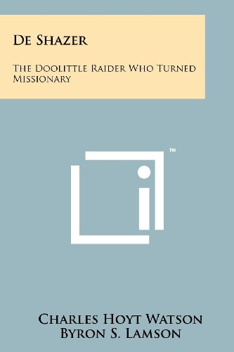 9781258129804: De Shazer: The Doolittle Raider Who Turned Missionary