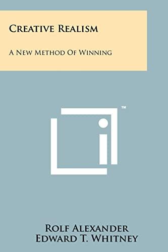 9781258130596: Creative Realism: A New Method Of Winning