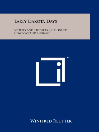 9781258130671: Early Dakota Days: Stories and Pictures of Pioneers, Cowboys and Indians
