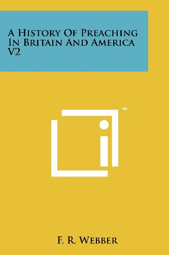 9781258131722: A History Of Preaching In Britain And America V2