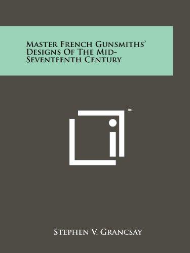 Master French Gunsmiths' Designs Of The Mid-Seventeenth: Literary Licensing, LLC