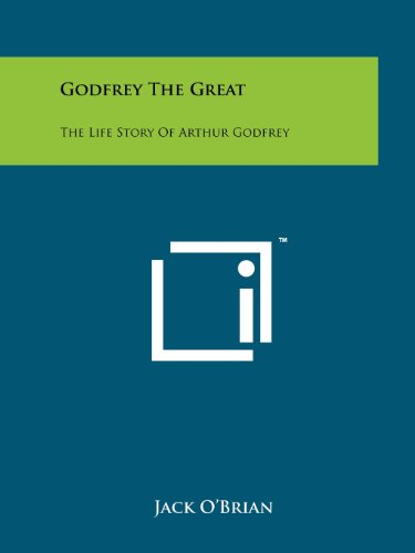 9781258132651: Godfrey The Great: The Life Story Of Arthur Godfrey