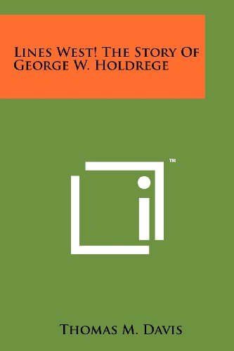 Lines West! the Story of George W. Holdrege (9781258132897) by Thomas M. Davis