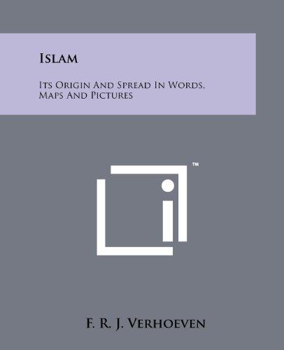 Islam: Its Origin and Spread in Words,: F R J