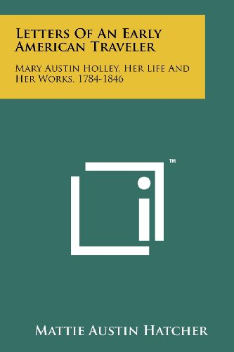9781258134761: Letters Of An Early American Traveler: Mary Austin Holley, Her Life And Her Works, 1784-1846