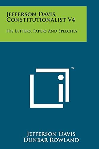 Jefferson Davis, Constitutionalist V4: His Letters, Papers: Jefferson Davis