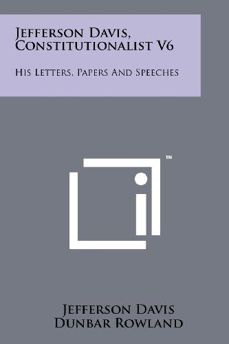 Jefferson Davis, Constitutionalist V6: His Letters, Papers: Jefferson Davis
