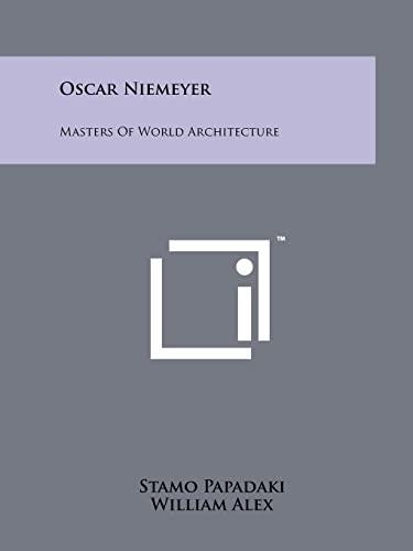 Oscar Niemeyer: Masters Of World Architecture: Papadaki, Stamo; Alex,