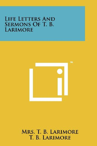 9781258140328: Life Letters and Sermons of T. B. Larimore
