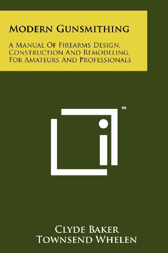 Modern Gunsmithing: A Manual Of Firearms Design, Construction And Remodeling, For Amateurs And ...