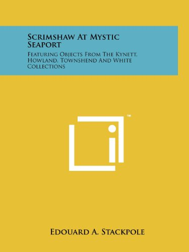 9781258141585: Scrimshaw At Mystic Seaport: Featuring Objects From The Kynett, Howland, Townshend And White Collections