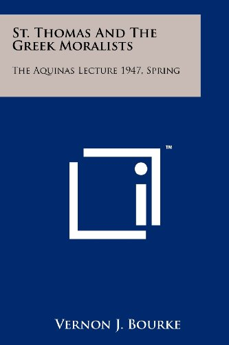 St. Thomas And The Greek Moralists: The Aquinas Lecture 1947, Spring (125814168X) by Bourke, Vernon J.