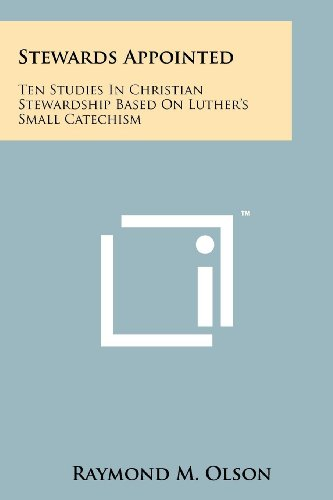 Stewards Appointed: Ten Studies in Christian Stewardship Based on Luther's Small Catechism: ...