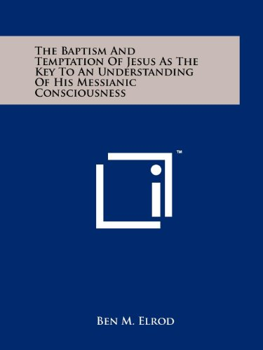 The Baptism and Temptation of Jesus as the Key to an Understanding of His Messianic Consciousness: ...
