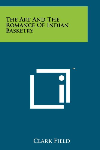 9781258146917: The Art and the Romance of Indian Basketry