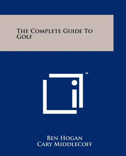 The Complete Guide To Golf (125814719X) by Hogan, Ben; Middlecoff, Cary; Snead, Sam