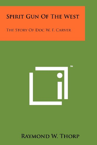 9781258148638: Spirit Gun Of The West: The Story Of Doc W. F. Carver