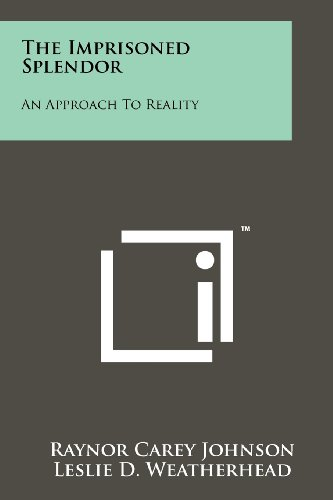 The Imprisoned Splendor: An Approach To Reality: Raynor Carey Johnson