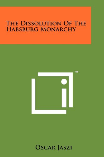 The Dissolution Of The Habsburg Monarchy: Oscar Jaszi