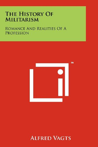 9781258149857: The History Of Militarism: Romance And Realities Of A Profession