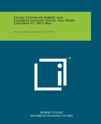 9781258149963: Stuart Letters of Robert and Elizabeth Sullivan Stuart and Their Children V1, 1819-1864: With an Undated Letter Prior to July 21, 1813