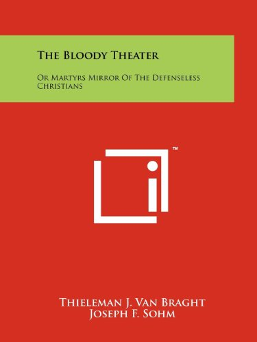 9781258150051: The Bloody Theater: Or Martyrs Mirror Of The Defenseless Christians