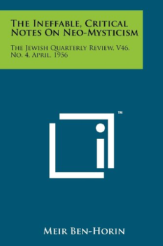 9781258150501: The Ineffable, Critical Notes on Neo-Mysticism: The Jewish Quarterly Review, V46, No. 4, April, 1956