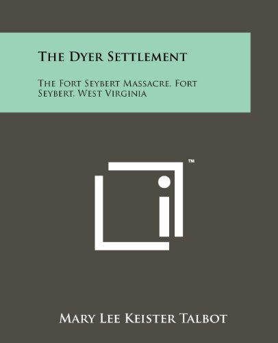 9781258150907: The Dyer Settlement: The Fort Seybert Massacre, Fort Seybert, West Virginia