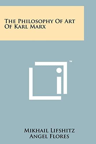 The Philosophy Of Art Of Karl Marx: Mikhail Lifshitz
