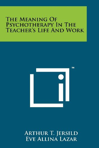 The Meaning Of Psychotherapy In The Teacher's: Arthur T. Jersild,