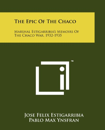 9781258154042: The Epic Of The Chaco: Marshal Estigarribia's Memoirs Of The Chaco War, 1932-1935