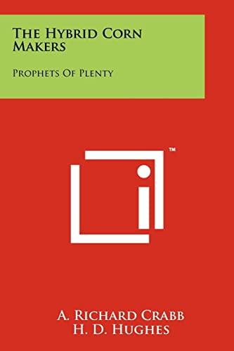 The Hybrid Corn Makers: Prophets of Plenty: Crabb, A. Richard