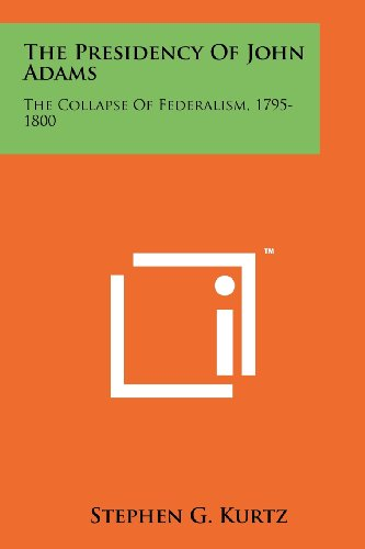 9781258154479: The Presidency Of John Adams: The Collapse Of Federalism, 1795-1800