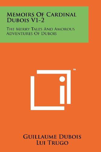 Memoirs of Cardinal DuBois V1-2: The Merry Tales and Amorous Adventures of DuBois: Guillaume DuBois