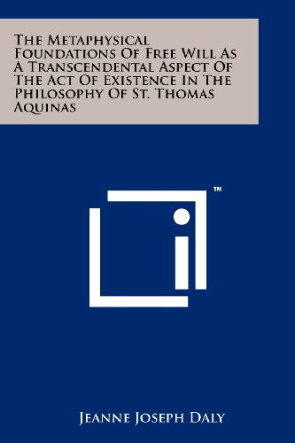 9781258155469: The Metaphysical Foundations of Free Will as a Transcendental Aspect of the Act of Existence in the Philosophy of St. Thomas Aquinas