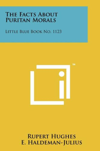 The Facts about Puritan Morals: Little Blue Book No. 1123 (9781258155704) by Rupert Hughes