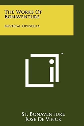 The Works Of Bonaventure: Mystical Opuscula: St. Bonaventure