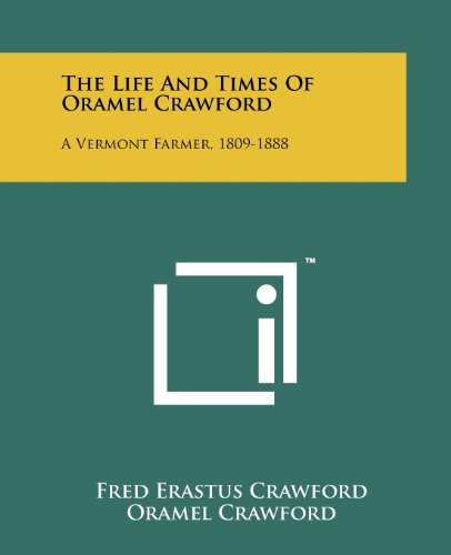 The Life And Times Of Oramel Crawford: A Vermont Farmer, 1809-1888: Fred Erastus Crawford