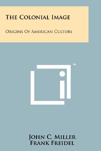 9781258159276: The Colonial Image: Origins of American Culture