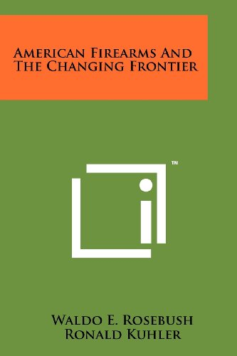 9781258160807: American Firearms And The Changing Frontier